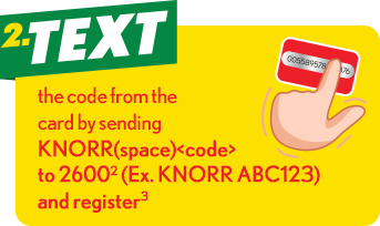 2. Text the code from the card by sending KNORR(space)<code> to 2600[2] (Ex. KNORR ABC123) and register[3].